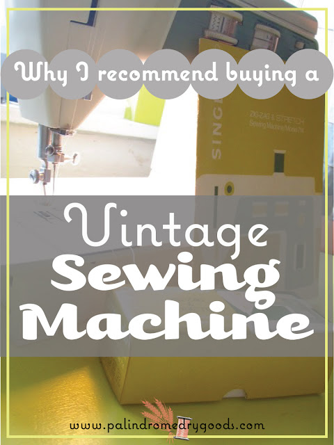 Palindrome Dry Goods: Why I Recommend Buying a Vintage Sewing Machine and What to Look for if you do