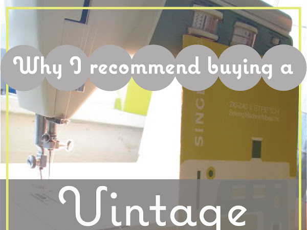 Why I Recommend Buying a Vintage Sewing Machine and What to Look for if you do