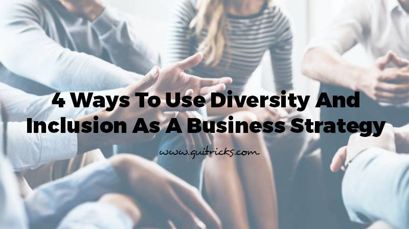 Ways To Use Diversity And Inclusion As A Business Strategy