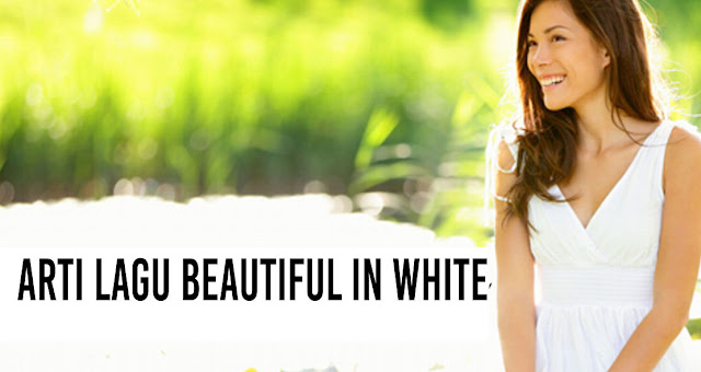 Arti Lagu Beautiful In White - recommended untuk lagu wedding!