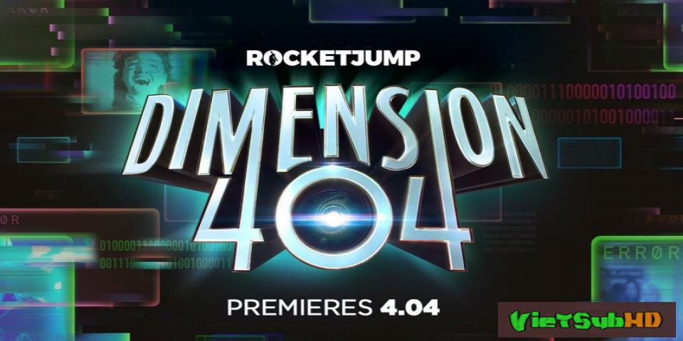 Phim Không Gian 404 (phần 1) Tập 3 VietSub HD | Dimension 404 (season 1) 2017