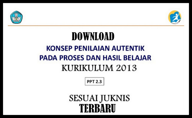 Download Konsep Penilaian Autentik Kurikulum 2013 Sesuai Terbaru