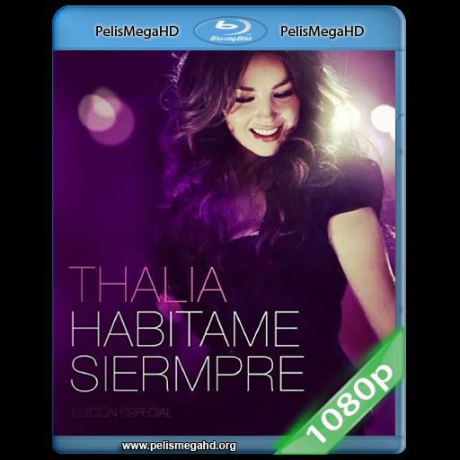THALIA HABITAME SIEMPRE [EDICION ESPECIAL] (2013) FULL 1080P HD MKV