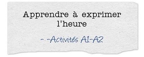 http://ticsenfle.blogspot.com.es/2015/10/apprendre-exprimer-lheure-activites-a1.html