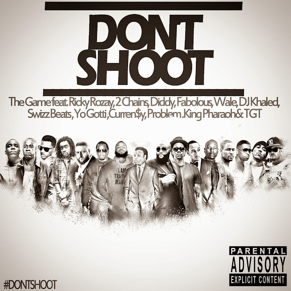 Game - Don't Shoot (feat. Rick Ross, 2 Chainz, Diddy, Fabolous, Wale, DJ Khaled, Swizz Beatz, Yo Gotti, Currensy, Problem, King Pharaoh & TGT) - Single Cover