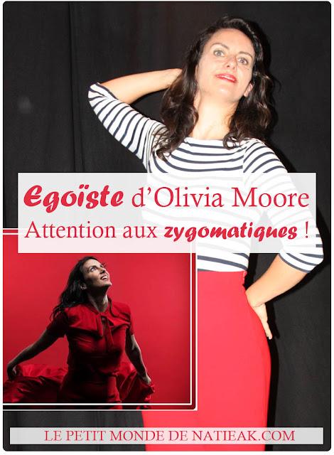 impressions sur le spectacle Egoïste d' Olivia Moore