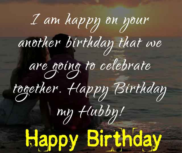 I am happy on your another birthday that we are going to celebrate together. Happy Birthday my Hubby!
