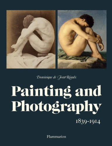 Painting and Photography  1839-1914 by Dominique de Font-Reaulx