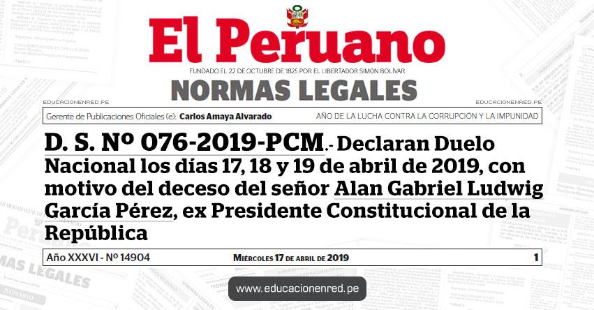 D. S. Nº 076-2019-PCM - Declaran Duelo Nacional los días 17, 18 y 19 de abril de 2019, con motivo del deceso del señor Alan Gabriel Ludwig García Pérez, ex Presidente Constitucional de la República