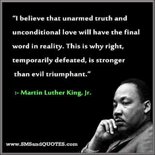 I believe that unarmed truth and unconditional love will have the final word in reality. MLK Jr.