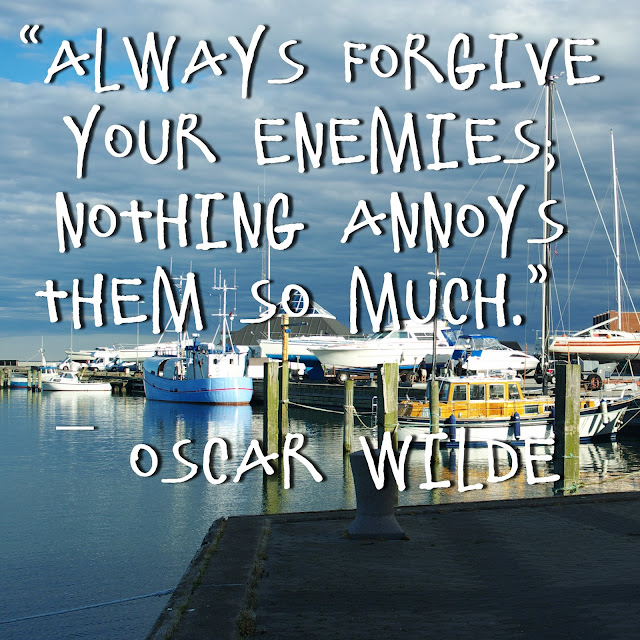 Always forgive your enemies. Nothing annoys them so much. - Oscar Wilde
