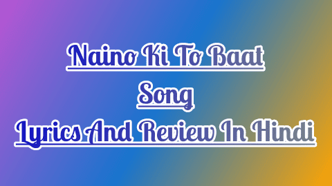 naino-ki-to-baat-naina-jane-hai-lyrics-and-review-in-hindi