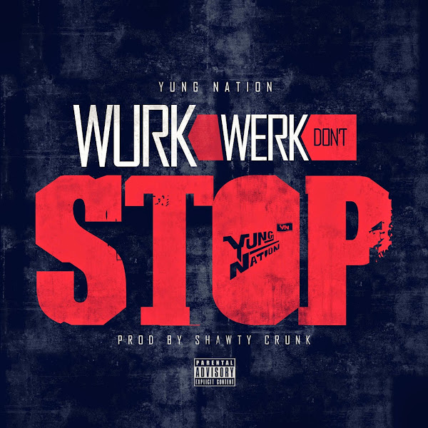 YUNG NATION - Wurk Werk Don't Stop - Single Cover