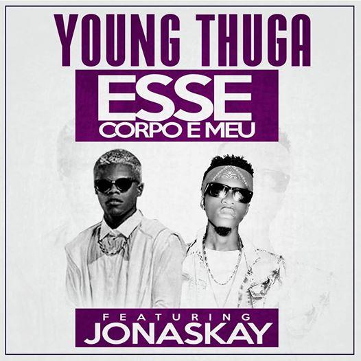 Young Thuga - Esse Corpo é Meu Feat Jonaskay [Download]