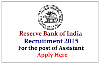 Reserve Bank of India Recruitment 2015 for the post of Assistant- Apply Here
