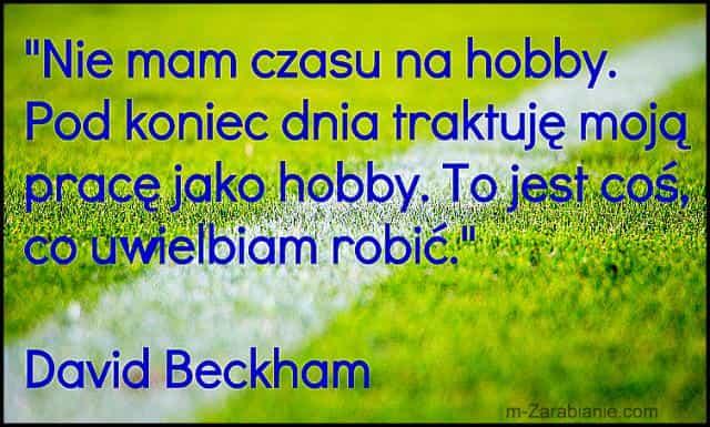 David Beckham, cytaty o pracy i hobby.