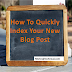 How To Quickly Index Your New Blog Post