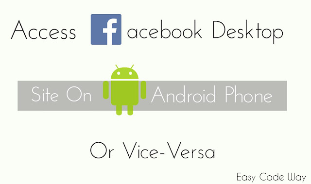 Access Facebook Desktop Site On Android Or Vice Versa