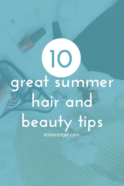 10 of the best summer hair and beauty tips | arelaxedgal.com