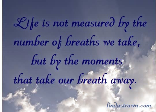 life breaths moments take our breath away