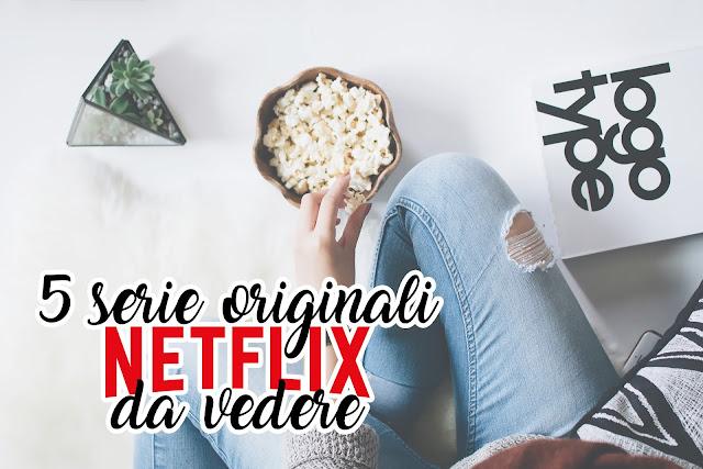 5 Serie Originali Netflix da Vedere