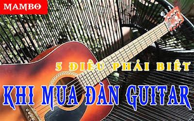 Bạn Cần Biết 5 Điều khi Mua 1 Cây Đàn Guitar