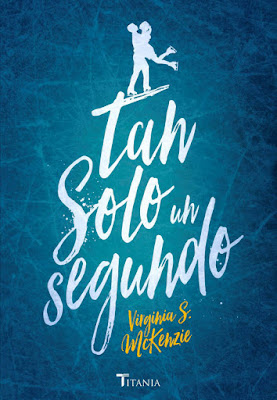 TAN SOLO UN SEGUNDO. Virginia S. McKenzie (Titania Fresh - 3 Abril 2017) PORTADA LIBRO NOVELA NEW ADULT ROMANTICA