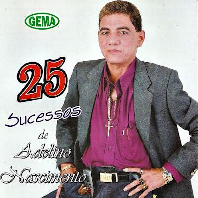 MÚSICA DAS ANTIGAS: ADELINO NASCIMENTO - (2003) 25 SUCESSOS DE ...