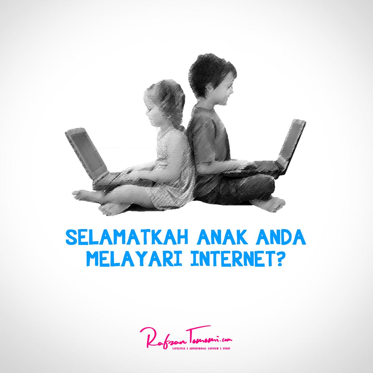 Selamatkah Anak Anda Melayari Internet? Salam Browser