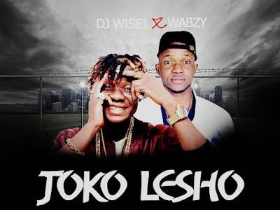 [MUSIC] Dj Wise1 x Wabzy - Joko Lesho