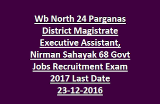 Wb North 24 Parganas District Magistrate Executive Assistant, Nirman Sahayak 68 Govt Jobs Recruitment Exam 2017 Last Date 23-12-2016