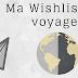 Ma Wishlist voyage!