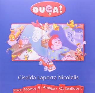Ouça! Giselda Laporta Nicolelis. Nossos 5 Amigos: Os sentidos! Editora Porto de Ideias. Capa de Livro. Book Cover. 2008.