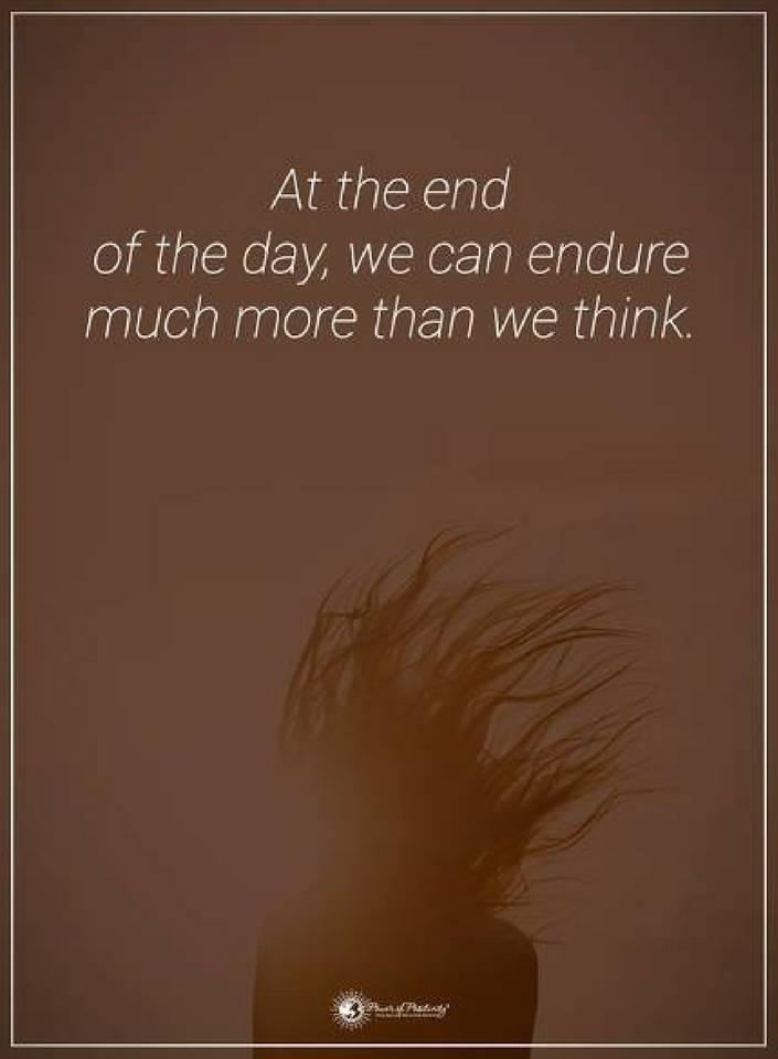 At The End Of The Day We Can Endure Much More Than We Think Quotes