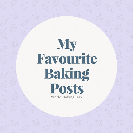 My Favourite Baking Posts | World Baking Day