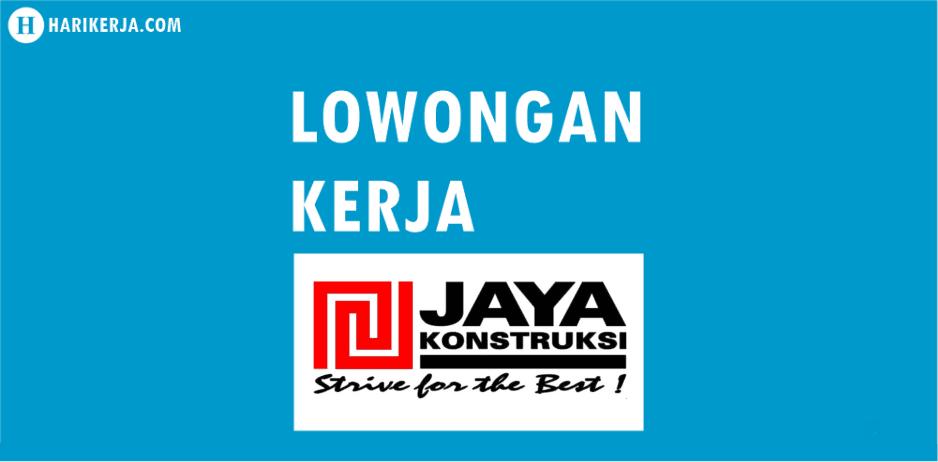 Lowongan Kerja PT Jaya Konstruksi Terbaru Agustus 2017