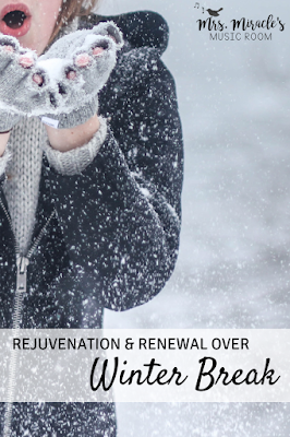 Rejuvenation and renewal over winter break: Ideas for music teachers