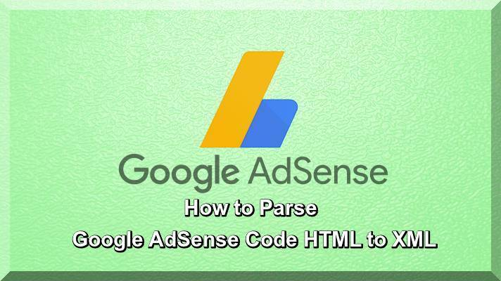 How to Parse Google AdSense Code HTML to XML