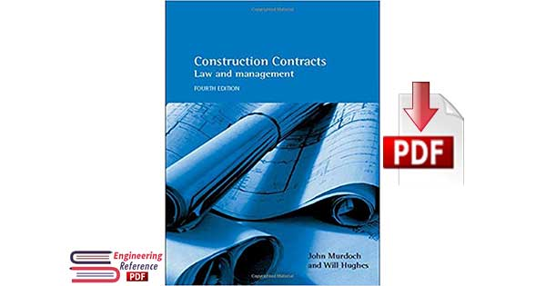 Download Construction Contracts Law and Management Fourth Edition by John Murdoch and Will Hughes Free PDF