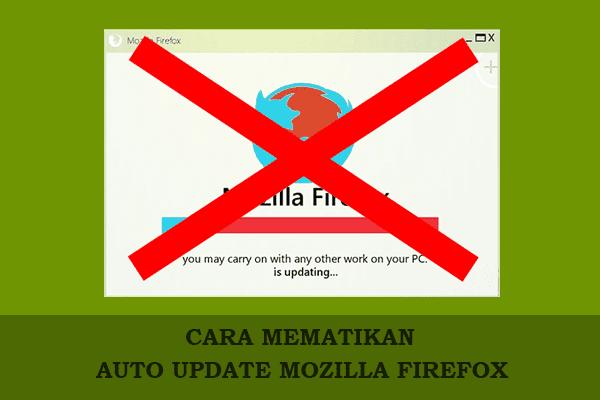 Cara Mematikan Auto Update Mozilla Firefox