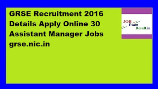GRSE Recruitment 2016 Details Apply Online 30 Assistant Manager Jobs grse.nic.in