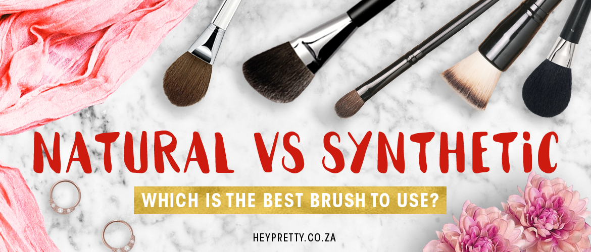 Natural vs Synthetic Makeup Brushes - Hey Pretty South African Beauty Blog