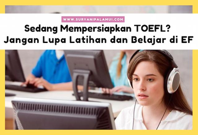 Sedang Mempersiapkan TOEFL? Jangan Lupa Latihan dan Belajar di EF Yanikmatilah Saja