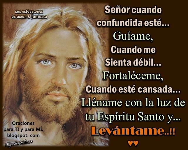 Cuando esté cansada... Lléname con la luz de tu Espíritu Santo y... LEVÁNTAME !!!