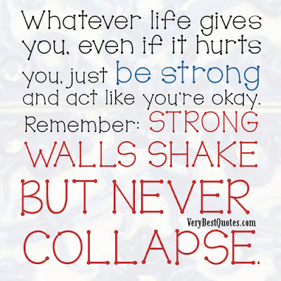 Quotes About Life And Happiness Tumblr: whatever life gives you, even if it hurts you, just be strong and act like you're okay. Remember: strong walls shake but never collapse.