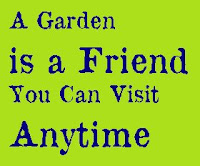 text A Garden is a Friend you can Visit Anytime