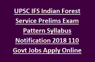 UPSC IFS Indian Forest Service Prelims Exam Pattern Syllabus Notification 2018 110 Govt Jobs Apply Online