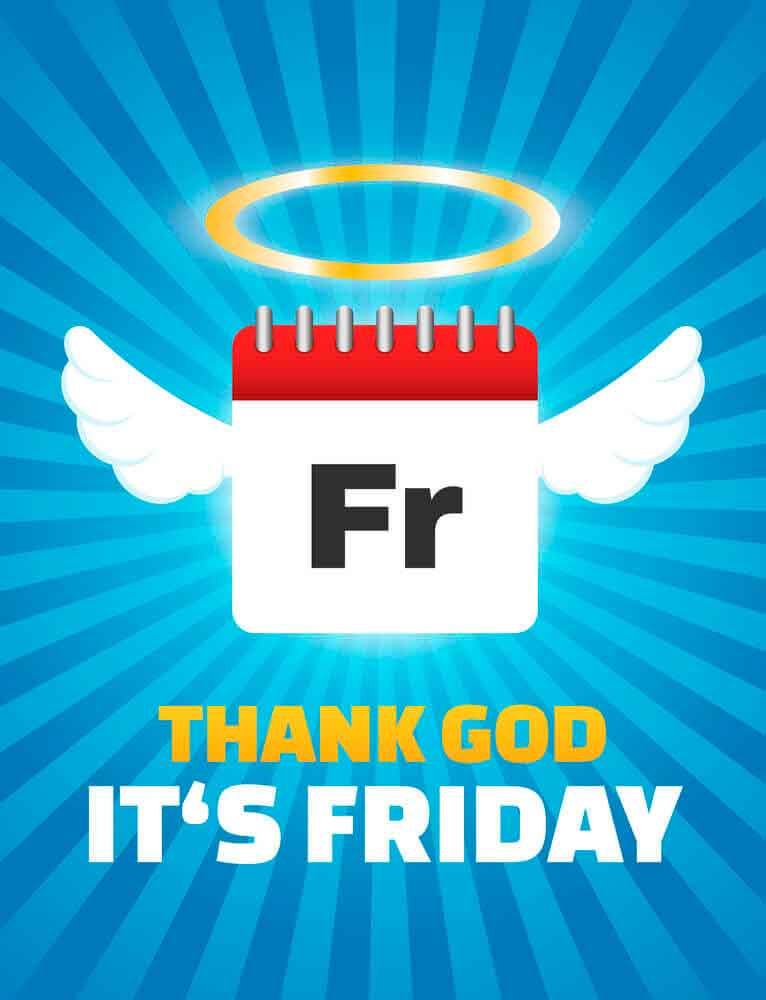 Thanks god It's Friday.