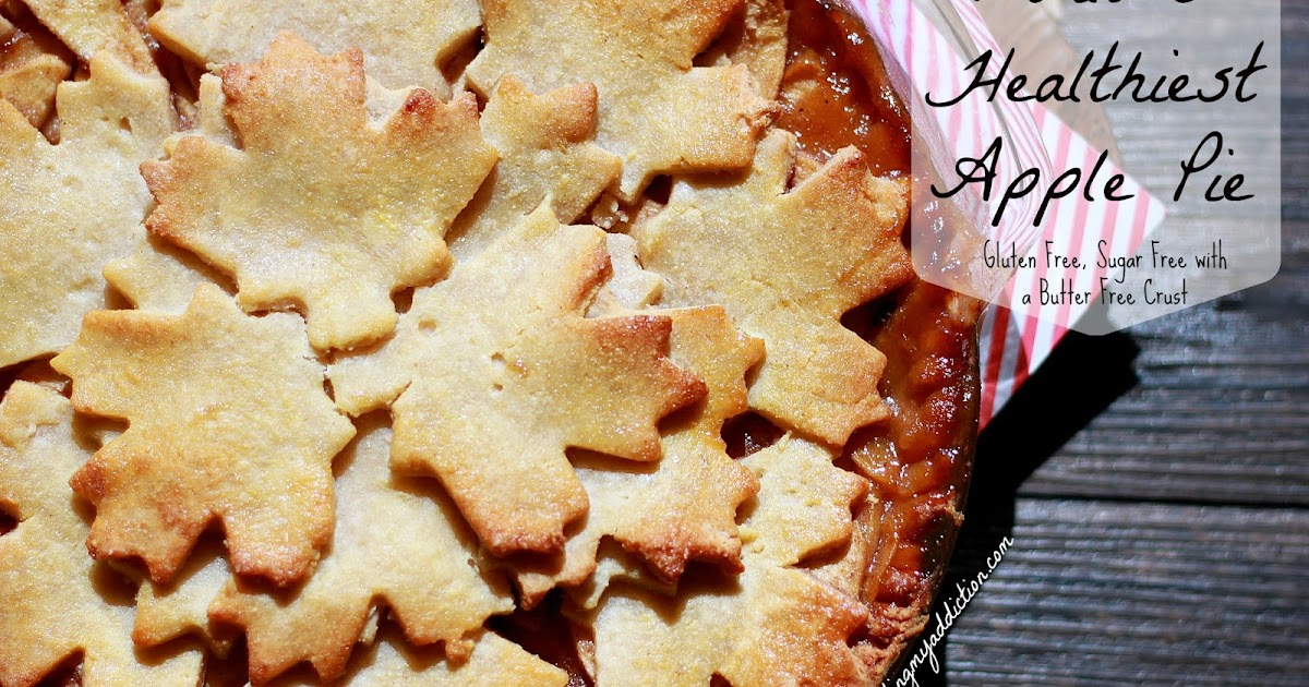 ... Healthiest Apple Pie {Gluten & Sugar Free with a No Butter Crust