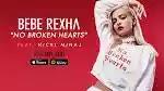 Music: Bebe Rexha ft Nicki Minaj - No Broken Hearts